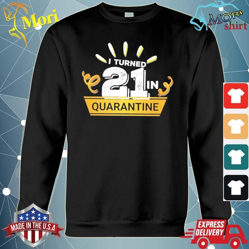 I Turned 21 in quarantine s hoodie