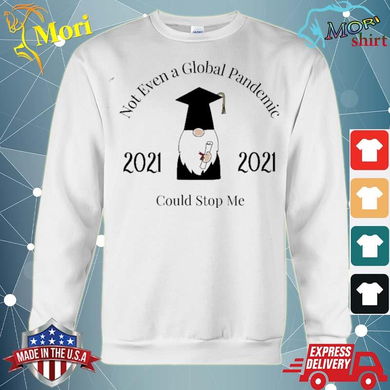 A global pandemic couldn't stop me graduation 2021 gnome s hoodie