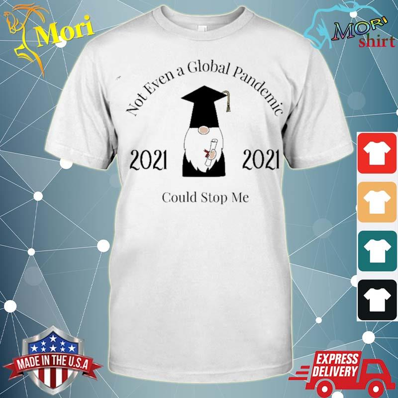 A global pandemic couldn't stop me graduation 2021 gnome shirt