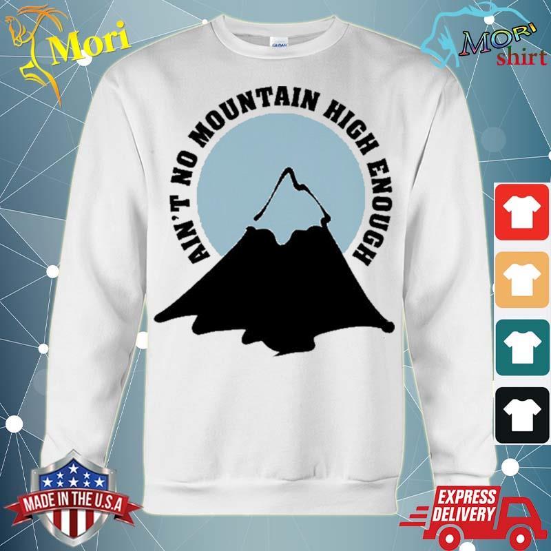 Ain't no mountain high enough hiking climbing s hoodie