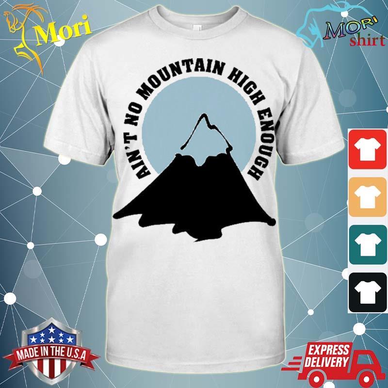 Ain't no mountain high enough hiking climbing shirt