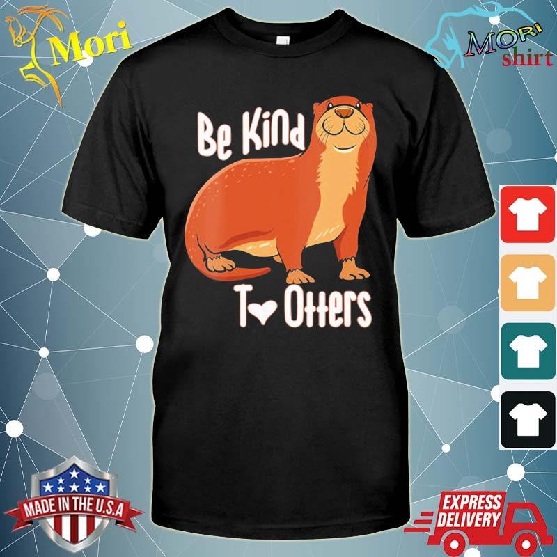 Be kind to otters fun otter pun shirt