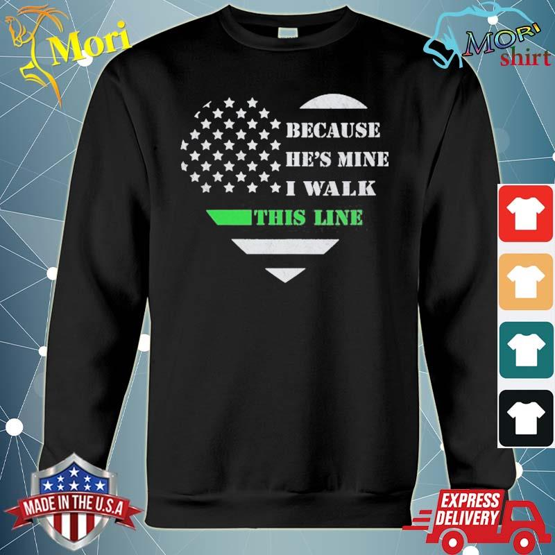Because he's mine I walk this line border patrol wife s hoodie