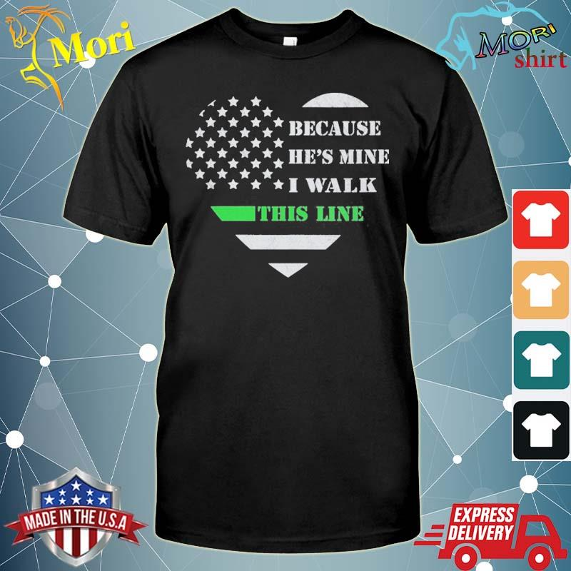 Because he's mine I walk this line border patrol wife shirt