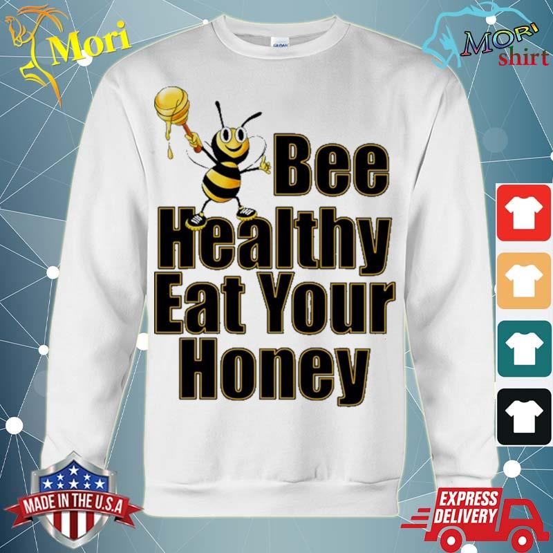 Bee healthy eat your honey funny s hoodie