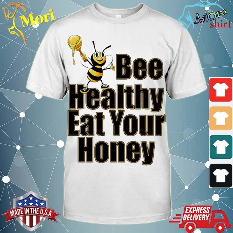 Bee healthy eat your honey funny shirt