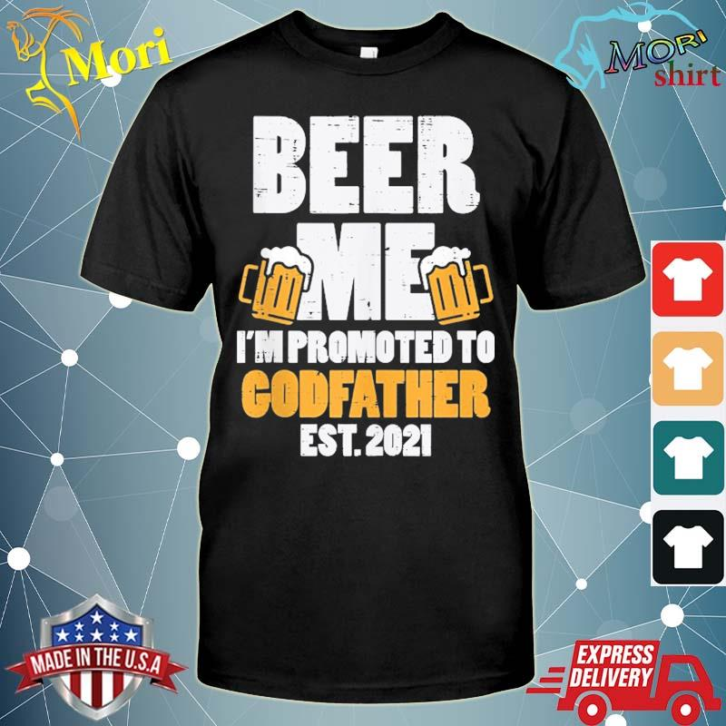 Beer me promoted godfather 2021 drinking baby announce gift shirt