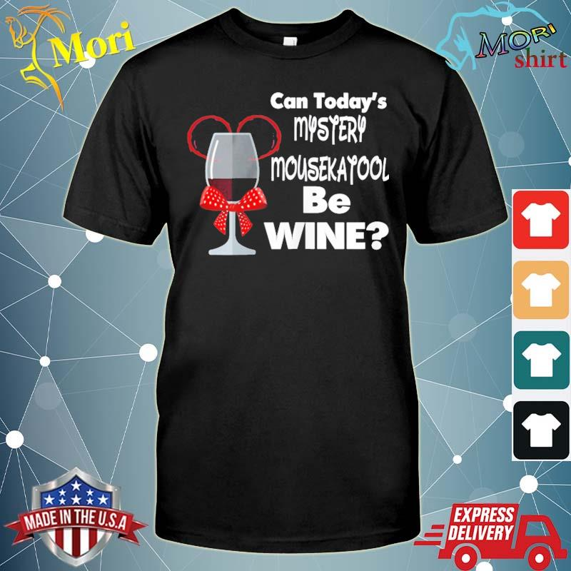 Can today's mystery mousekatool be wine women's shirt
