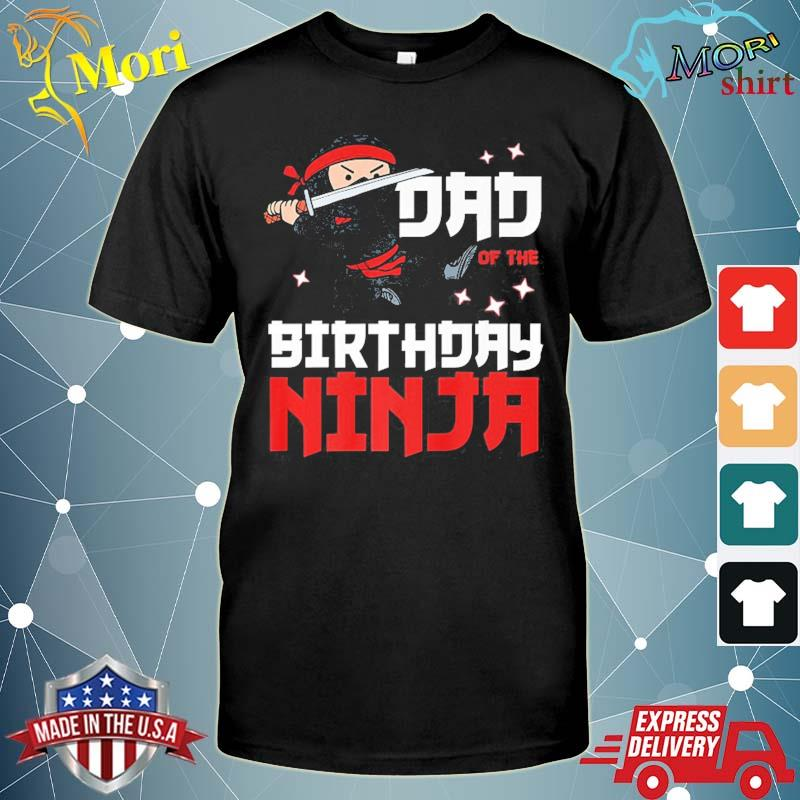 Dad of the birthday ninja daddy party best father boy pop shirt