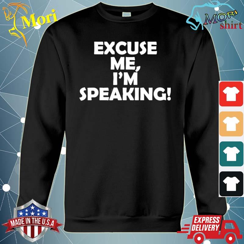 Excuse me I'm speaking s hoodie