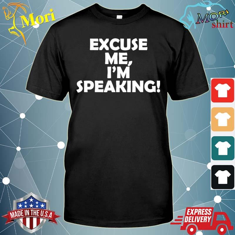 Excuse me I'm speaking shirt