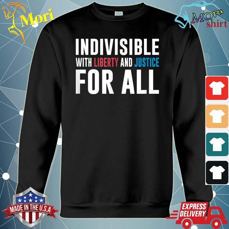 Indivisible With Liberty and Justice For All s hoodie