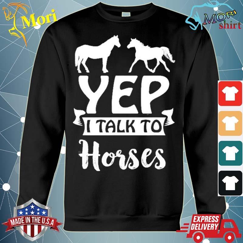 Yep I talk to horses horse lovers equitation s hoodie