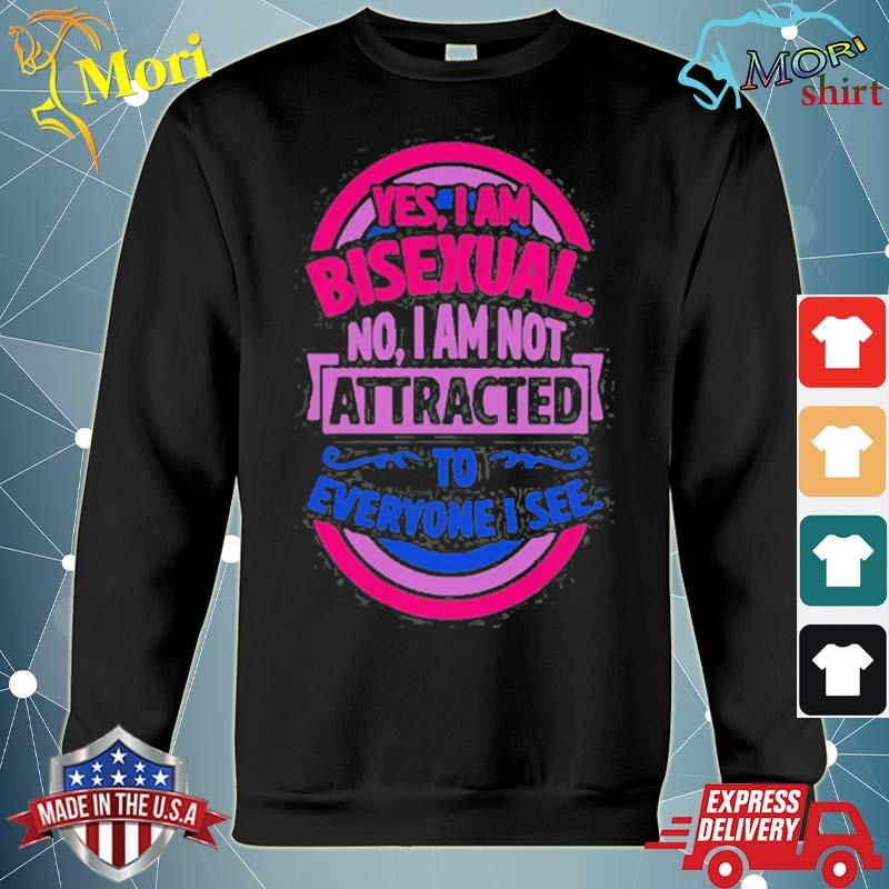 Yes I am bisexual no I am not attracted to everyone I see s hoodie