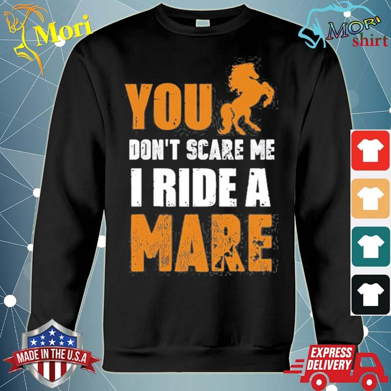 You don't scare me I ride a mare s hoodie