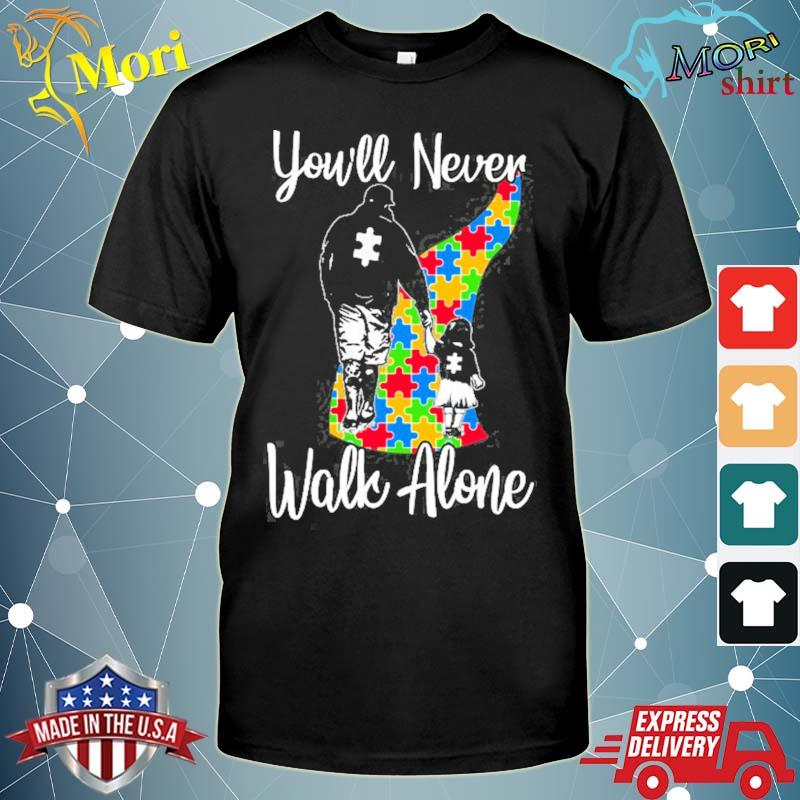 You'll never walk alone father daughter autism gift shirt