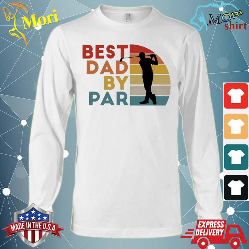 Best Dad By Par Daddy Golf Lover Golfer Father's Day Gifts Shirt Long Sleeve