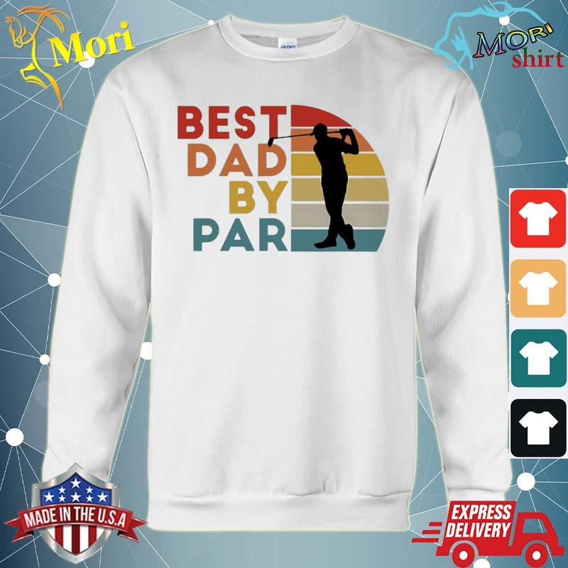 Best Dad By Par Daddy Golf Lover Golfer Father's Day Gifts Shirt hoodie