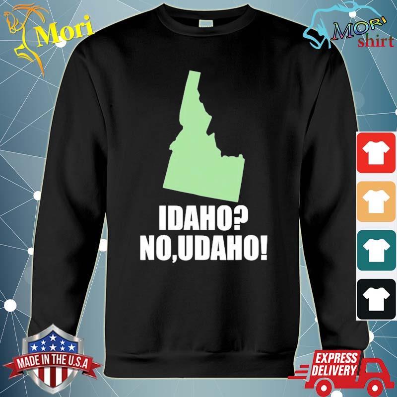Idaho no udaho! s hoodie
