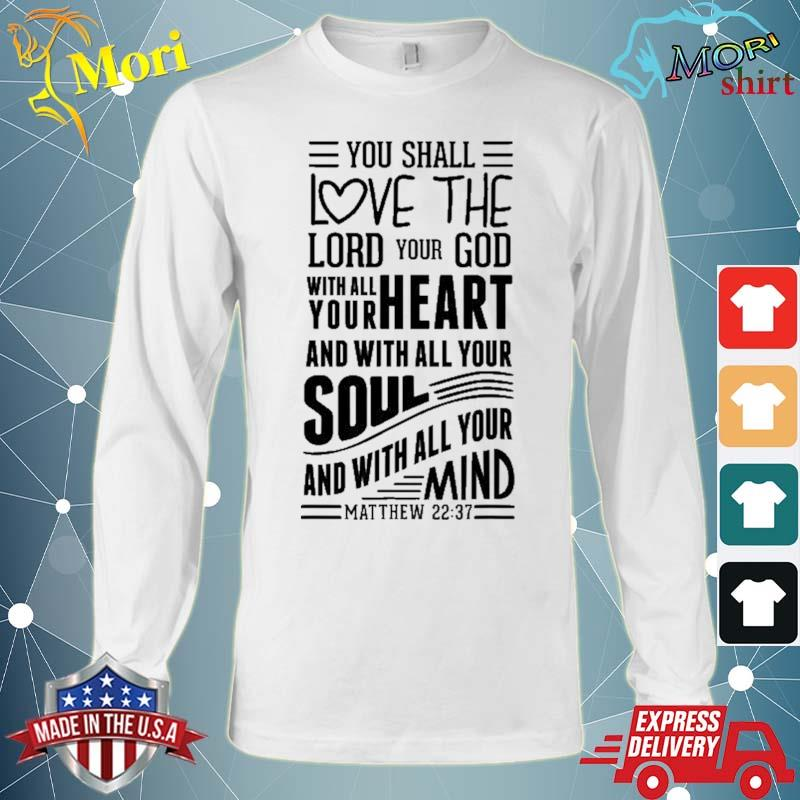 Love The Lord With All Your Heart Soul Mind Matthew S500153 Ver2 Shirt Long Sleeve
