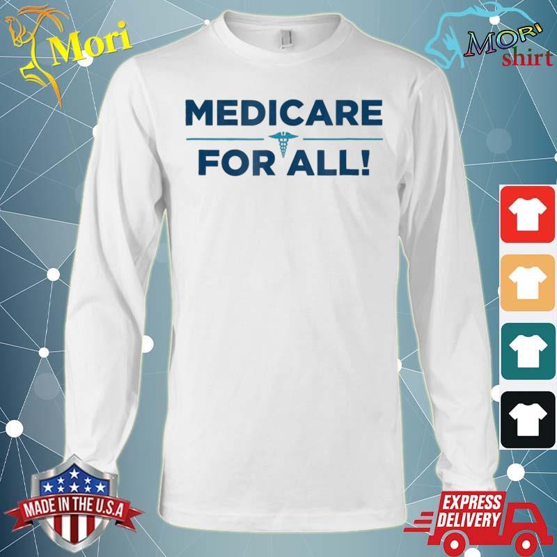 Medicare For All Shirt Tshirt – Single Payer Health Shirt Long Sleeve