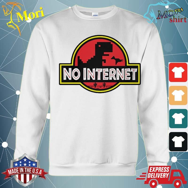 No Internet Park T-Rex Dinosaur Gift For Geek And Funny Shirt hoodie