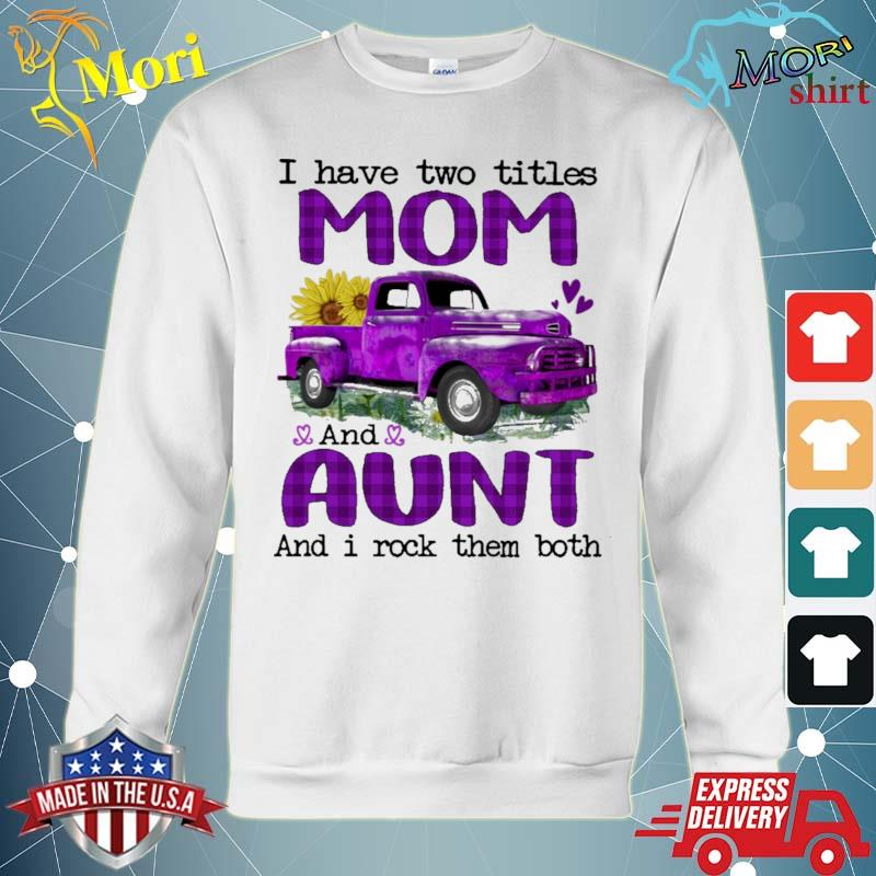Official truck purple i have two titles mom and aunt and i rock them both s hoodie