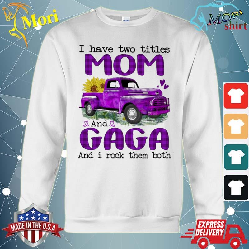 Official truck purple i have two titles mom and gaga and i rock them both s hoodie