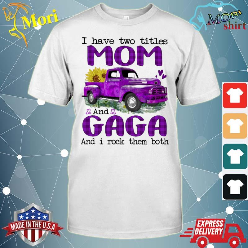 Official truck purple i have two titles mom and gaga and i rock them both shirt