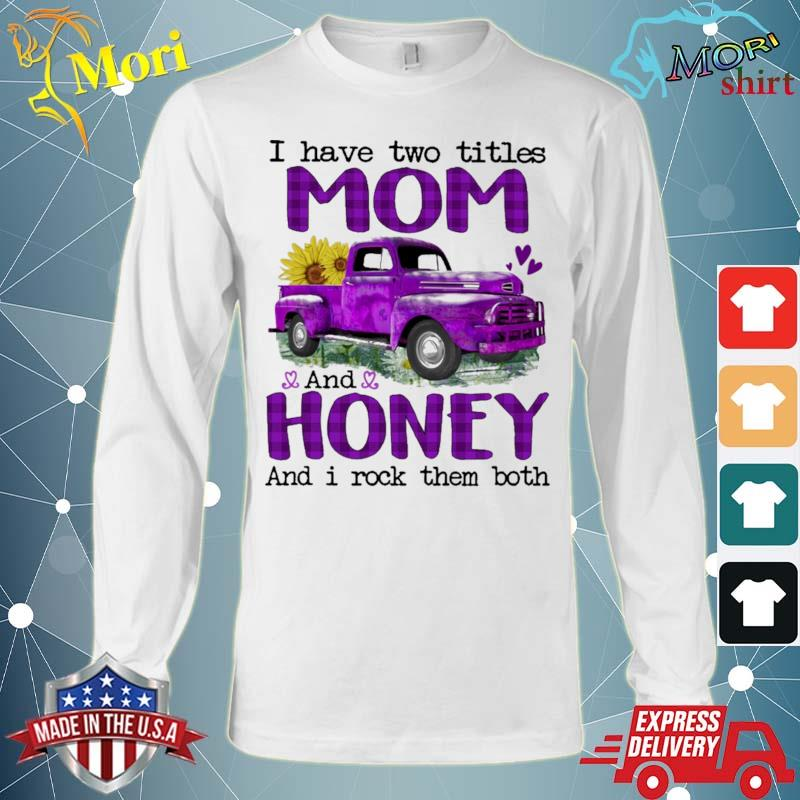 Official truck purple i have two titles mom and honey and i rock them both s Long Sleeve