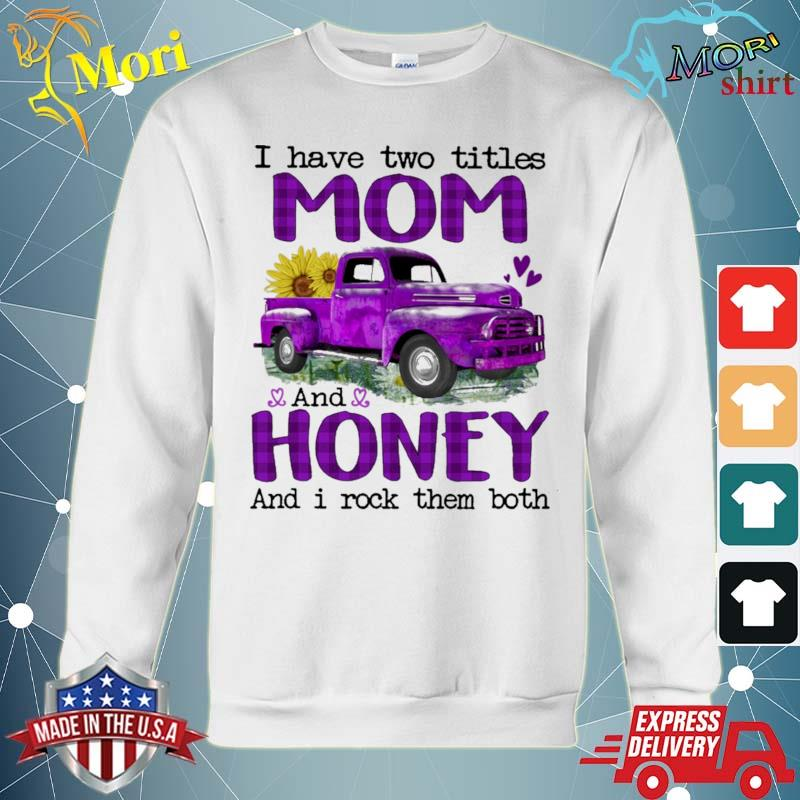 Official truck purple i have two titles mom and honey and i rock them both s hoodie