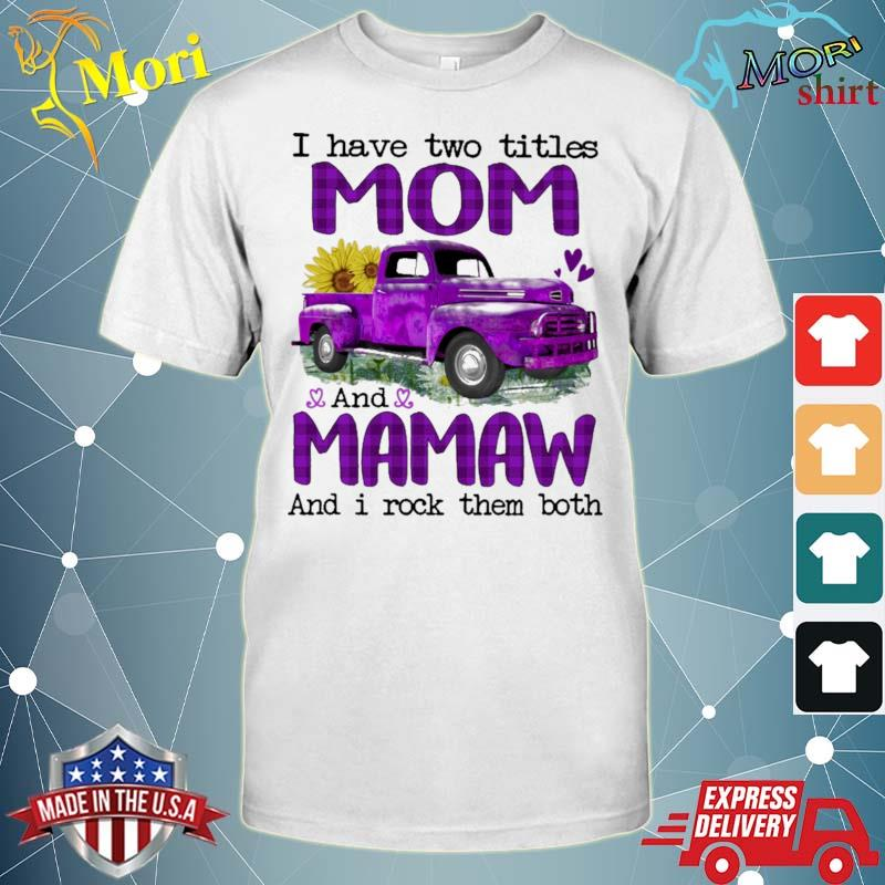 Official truck purple i have two titles mom and mamaw and i rock them both shirt