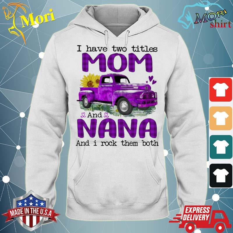 Official truck purple i have two titles mom and nana and i rock them both s sweater