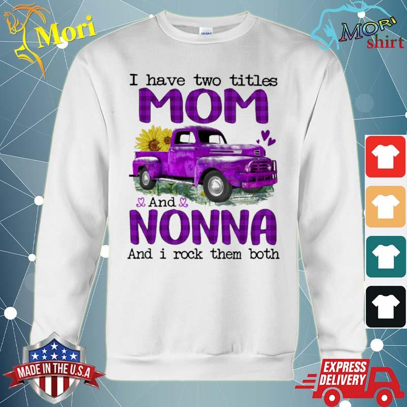 Official truck purple i have two titles mom and nonna and i rock them both s hoodie