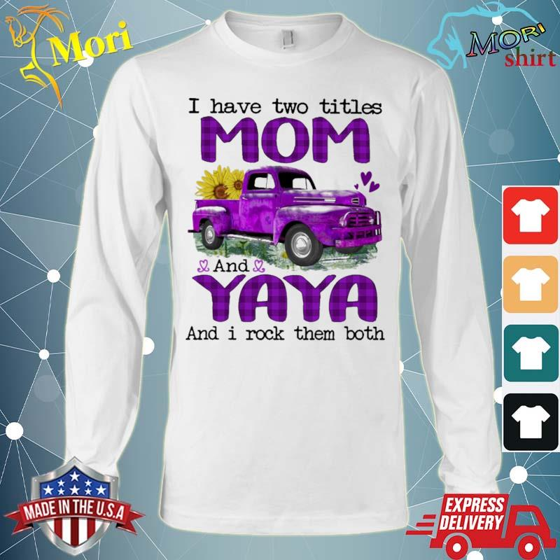 Official truck purple i have two titles mom and yaya and i rock them both s Long Sleeve