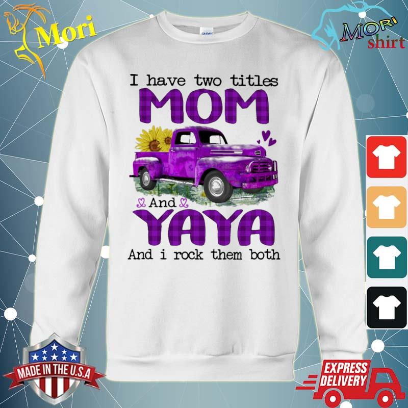 Official truck purple i have two titles mom and yaya and i rock them both s hoodie