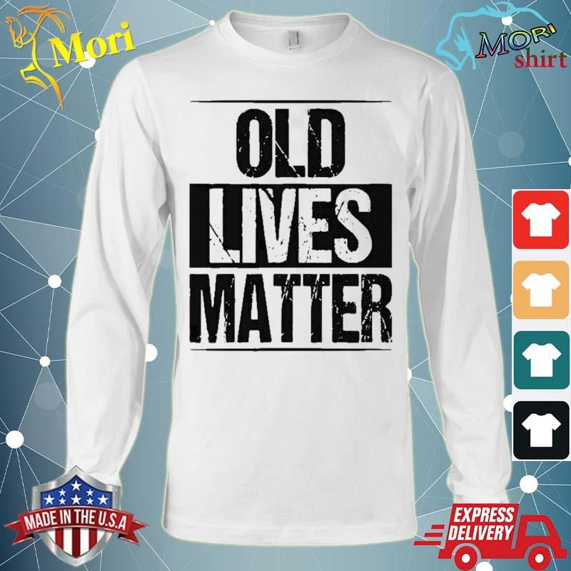 Old Lives Matter Funny Birthday Party Gag Gift For Dad Shirt Long Sleeve