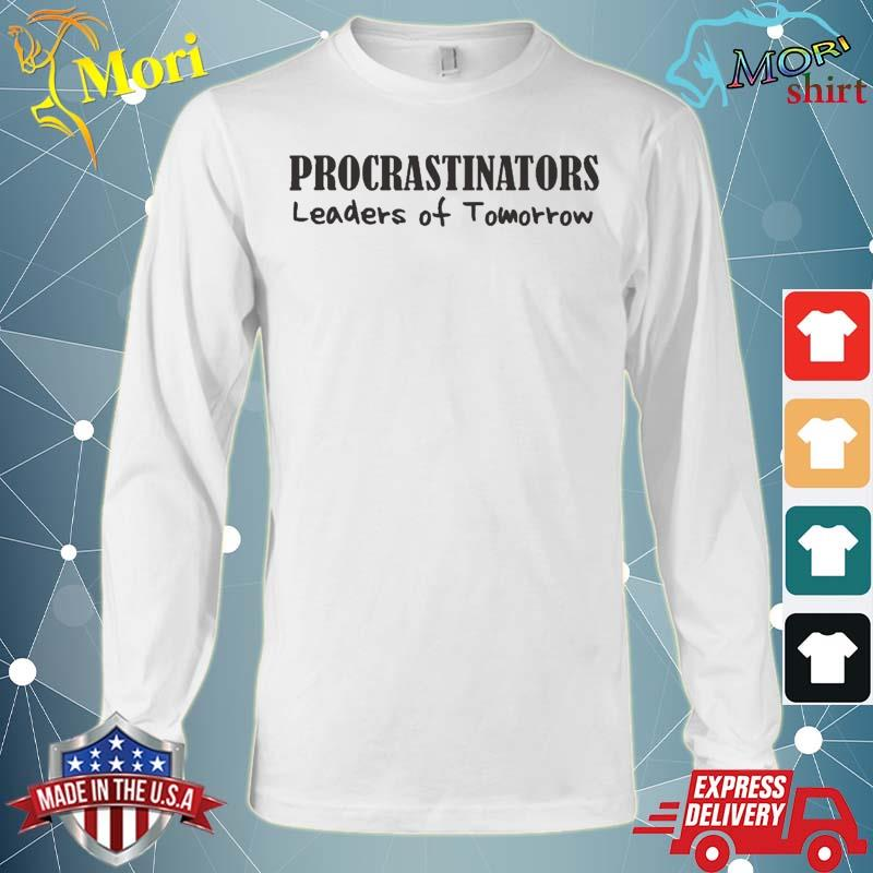 Procrastinators Leaders Of Tomorrow Funny Shirt Long Sleeve
