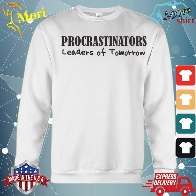 Procrastinators Leaders Of Tomorrow Funny Shirt hoodie