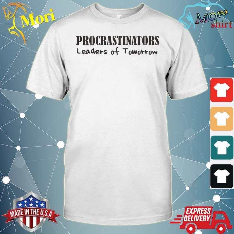Procrastinators Leaders Of Tomorrow Funny Shirt