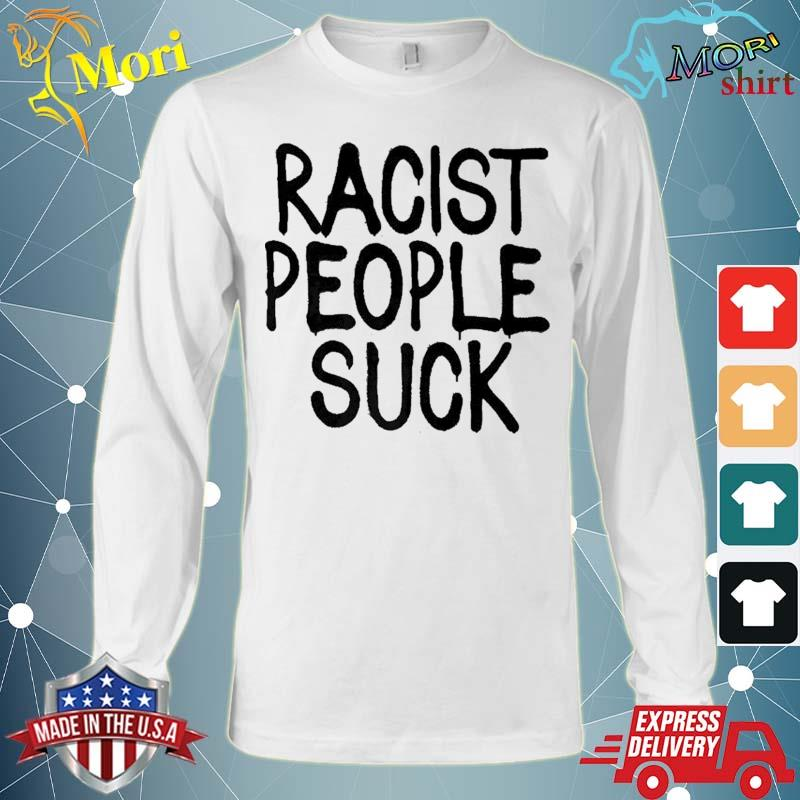 Racist People Suck Tshirt Graffiti Anti Racism Shirt Long Sleeve