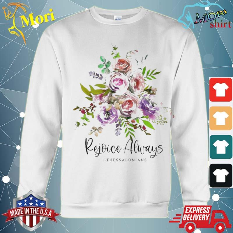 Rejoice Always Bible Verse Scripture Quote Christian Flowers Shirt hoodie