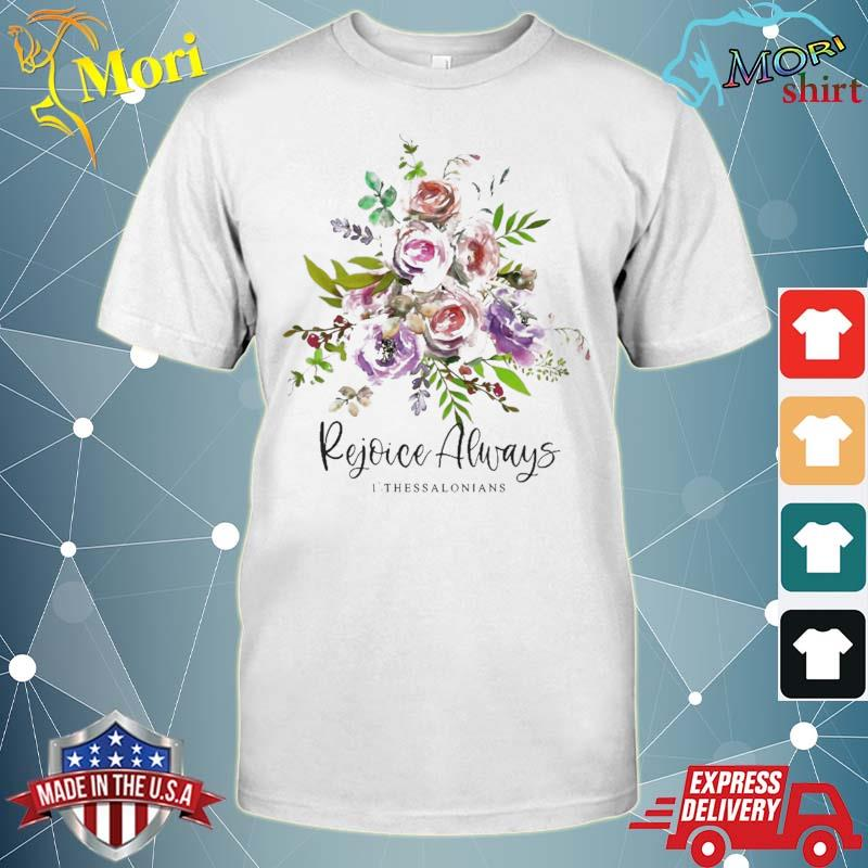 Rejoice Always Bible Verse Scripture Quote Christian Flowers Shirt