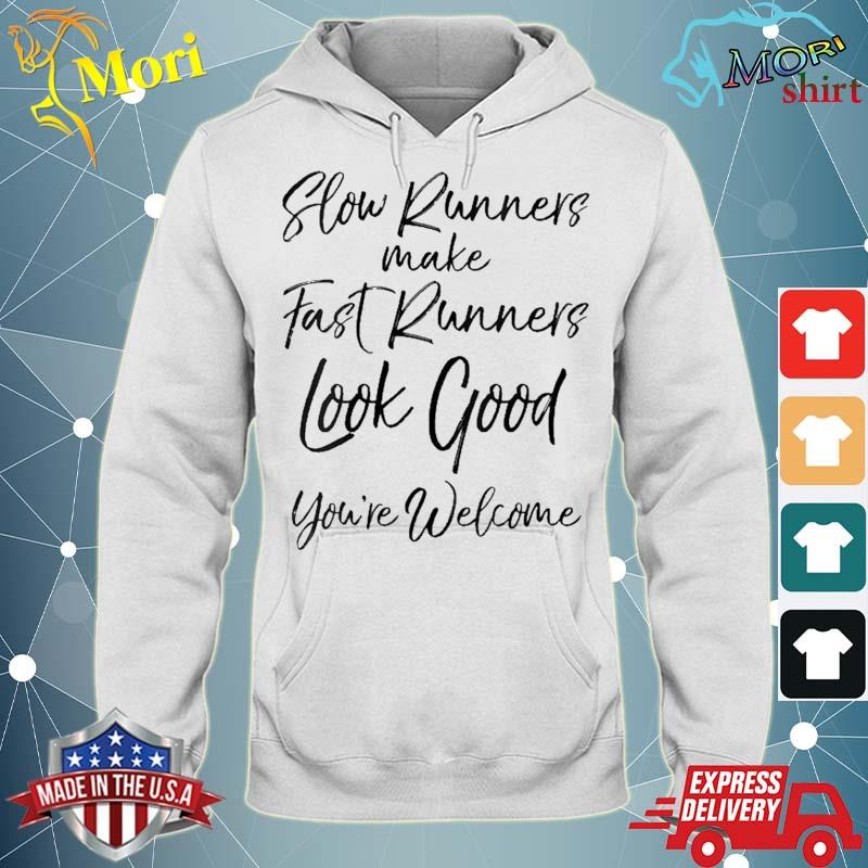 Slow Runners Make Fast Runners Look Good You're Welcome Shirt sweater