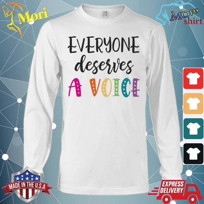 Speech Pathologist Gif Slp Everyone Deserves A Voice Shirt Long Sleeve