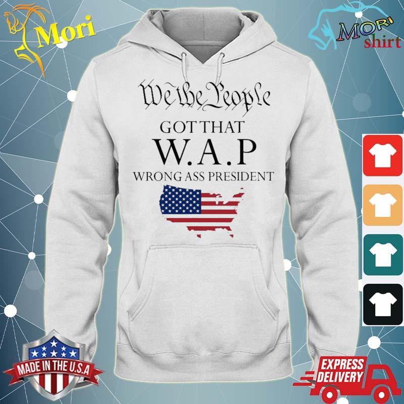 We The People Got That Wap Wrong Ass President Shirt sweater