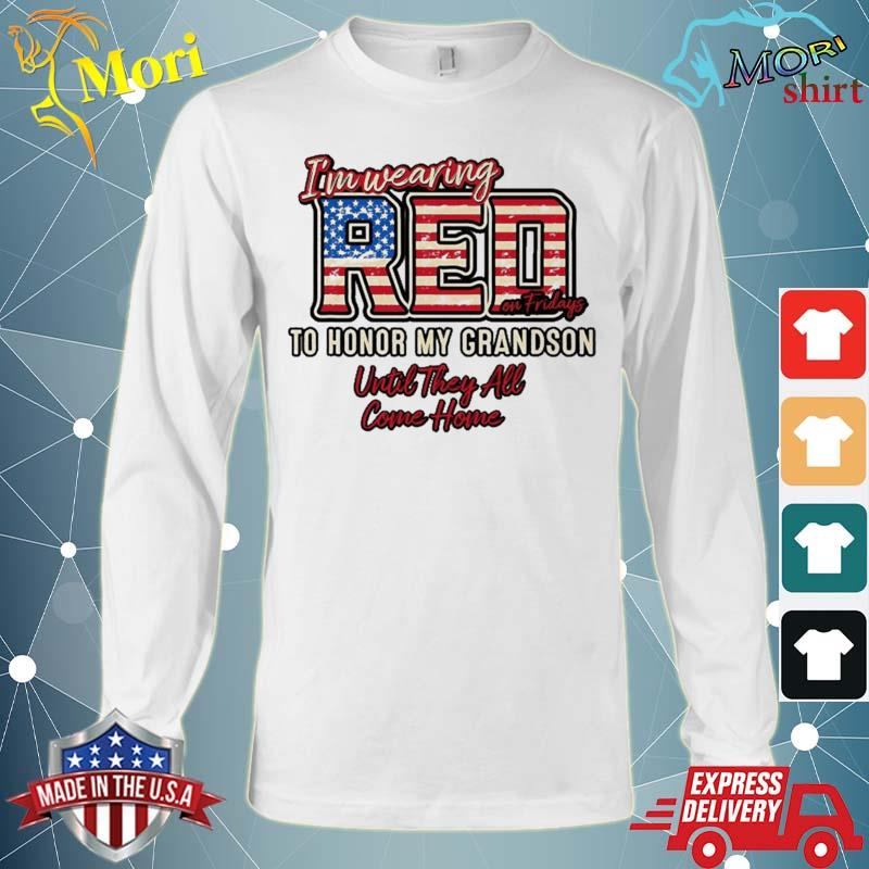 Wearing Red On Fridays Shirt To Honor Deployed Grandsons Shirt Long Sleeve