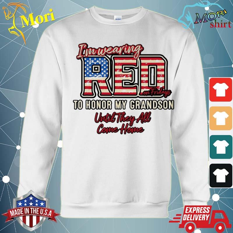 Wearing Red On Fridays Shirt To Honor Deployed Grandsons Shirt hoodie