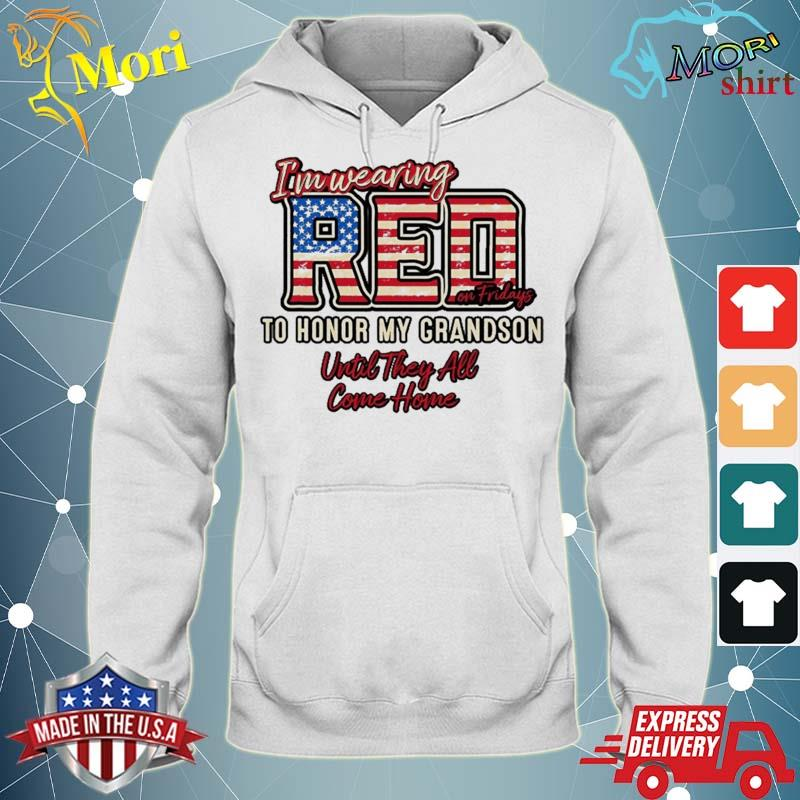 Wearing Red On Fridays Shirt To Honor Deployed Grandsons Shirt sweater