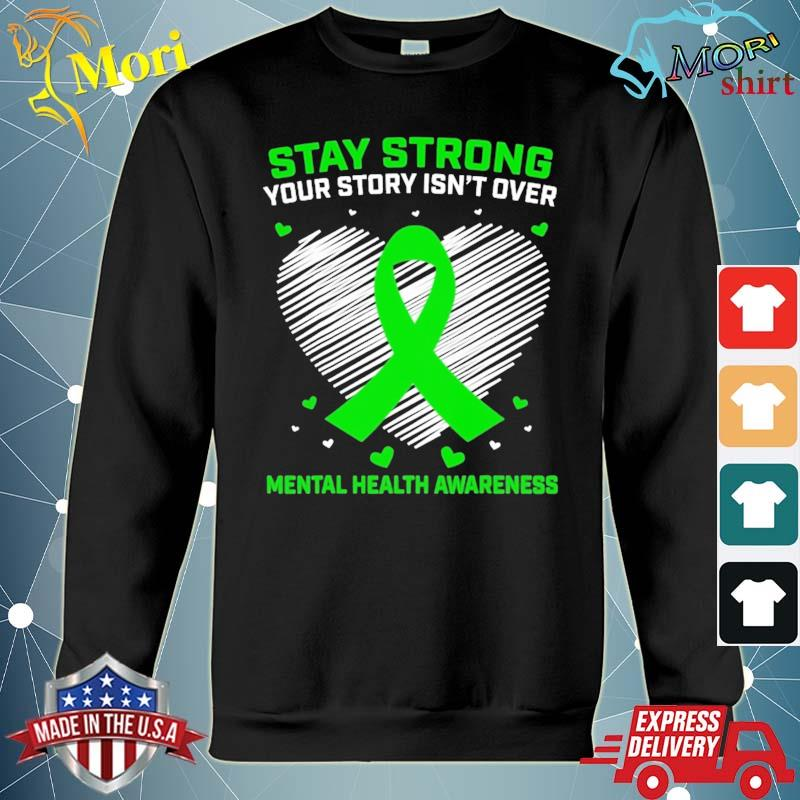 Your Story Isn't Over Heart Green Mental Health Awareness Shirt hoodie